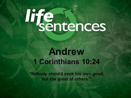 "Andrew 1 Corinthians 10:24 ""Nobody should seek his own good, but the good of others."""