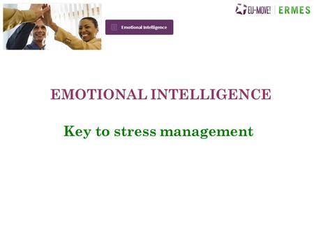 EMOTIONAL INTELLIGENCE Key to stress management EMOTIONAL INTELLIGENCE Emotional intelligence (EI) commonly known as EQ has become a wide spread interest.