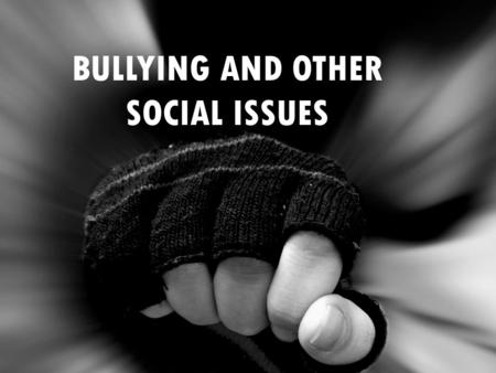 BULLYING AND OTHER SOCIAL ISSUES