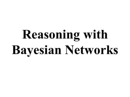 Reasoning with Bayesian Networks. Overview Bayesian Belief Networks (BBNs) can reason with networks of propositions and associated probabilities Useful.