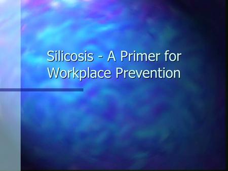 Silicosis - A Primer for Workplace Prevention
