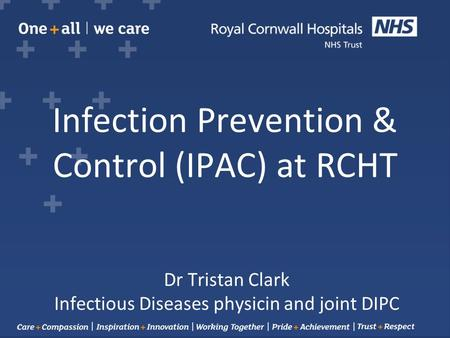 Infection Prevention & Control (IPAC) at RCHT Dr Tristan Clark Infectious Diseases physicin and joint DIPC.
