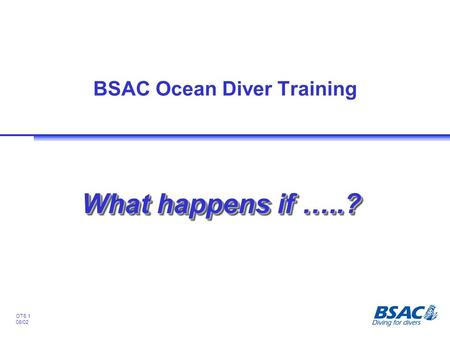 OT6.1 08/02 BSAC Ocean Diver Training What happens if …..?