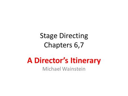 Stage Directing Chapters 6,7 A Director's Itinerary Michael Wainstein.