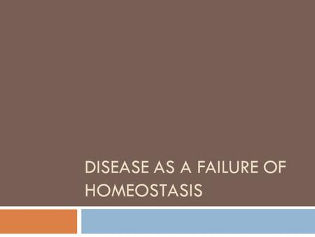 DISEASE AS A FAILURE OF HOMEOSTASIS. Disease  Any condition that prevents the body from working as it should  As a result the body may fail to maintain.