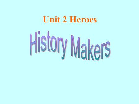 Unit 2 Heroes. A Sun Yat-senB Mother Teresa C Thomas EdisonD Martin Luther King Do you know these people? What do you know about them?