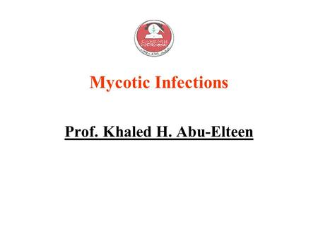 Mycotic Infections Prof. Khaled H. Abu-Elteen. Mycotic Infections ORGANISM: Genus/Species: There are a large number of different genera and species of.