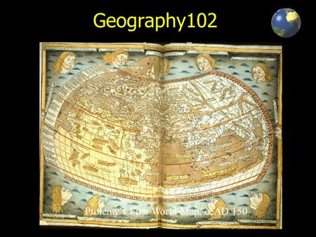 Geography102 Ptolemy's First World Map, c. AD 150.