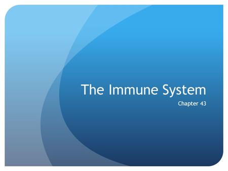 The Immune System Chapter 43. Overview Innate vs. Acquired Immunity Innate Immunity: Present from the time of birth Nonspecific External barriers, Mucous.