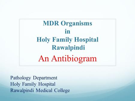 MDR Organisms in Holy Family Hospital Rawalpindi