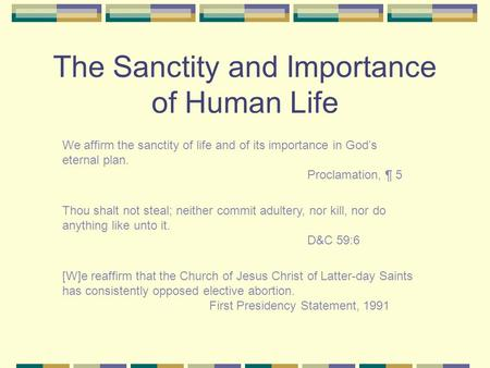 The Sanctity and Importance of Human Life We affirm the sanctity of life and of its importance in God's eternal plan. Proclamation, ¶ 5 Thou shalt not.