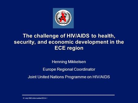 01 July 2002 slide number EECA-1 The challenge of HIV/AIDS to health, security, and economic development in the ECE region Henning Mikkelsen Europe Regional.
