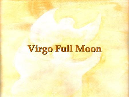 Virgo Full Moon All is Energy! For those of you who are not familiar with esoteric philosophy – or do not know it well – I will remind you that all is.