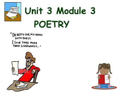 Unit 3 Module 3 POETRY. Writing prompt and assessment for this module: Choose a poem and write an essay in which you analyze the poems' literary elements.