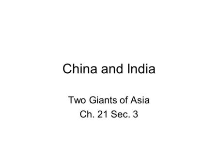 China and India Two Giants of Asia Ch. 21 Sec. 3.