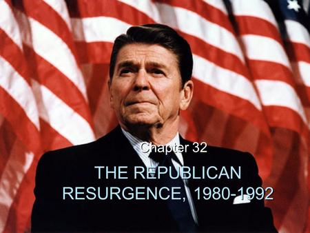 THE REPUBLICAN RESURGENCE, 1980-1992 Chapter 32. The Reagan Victory  Carter's negatives – Iranian hostage crisis – economic ills  Reagan's positives.