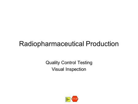 Radiopharmaceutical Production Quality Control Testing Visual Inspection STOP.