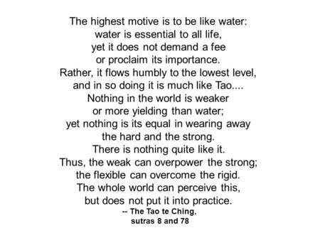 -- The Tao te Ching, sutras 8 and 78