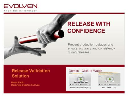 Know the Difference™ Release Validation Solution Martin Perlin Marketing Director, Evolven RELEASE WITH CONFIDENCE Prevent production outages and ensure.