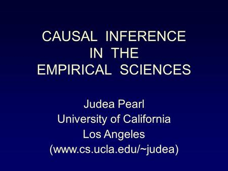 CAUSAL INFERENCE IN THE EMPIRICAL SCIENCES Judea Pearl University of California Los Angeles (www.cs.ucla.edu/~judea)