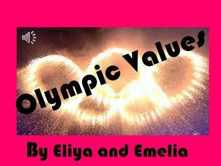 Olympic Values By Eliya and Emelia.