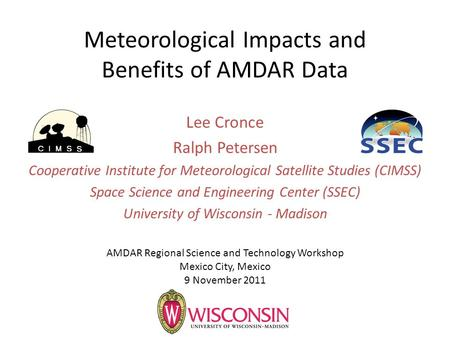 Meteorological Impacts and Benefits of AMDAR Data Lee Cronce Ralph Petersen Cooperative Institute for Meteorological Satellite Studies (CIMSS) Space Science.