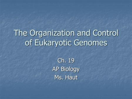 The Organization and Control of Eukaryotic Genomes Ch. 19 AP Biology Ms. Haut.