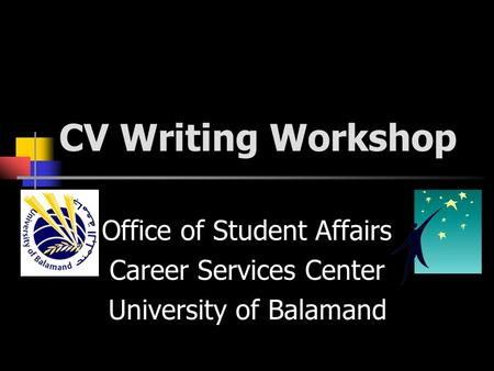 CV Writing Workshop Office of Student Affairs Career Services Center University of Balamand.