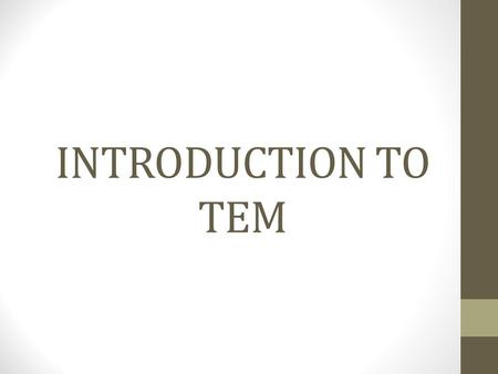 INTRODUCTION TO TEM. Welcome to Travel & Expense Management (TEM)! Changes are coming!! Here are some important dates: April 9, 2014, 10:00am-11:30am: