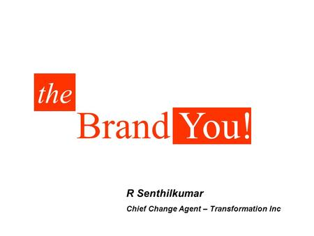 Brand You! the R Senthilkumar Chief Change Agent – Transformation Inc.