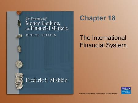 Chapter 18 The International Financial System. Copyright © 2007 Pearson Addison-Wesley. All rights reserved. 18-2 Unsterilized Foreign Exchange Intervention.