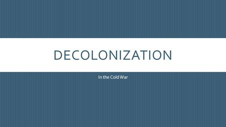 decolonization during the cold war This cold war and decolonization: 1945-1975 presentation is suitable for 10th - 12th grade in need of a powerpoint focused on the cold war if the answer is yes.
