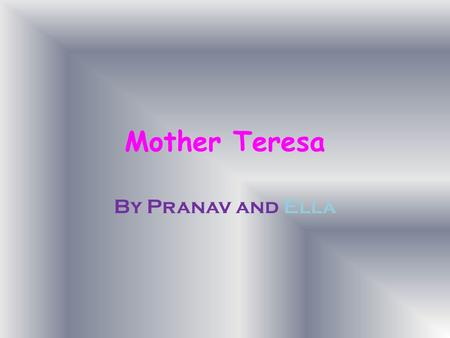Mother Teresa By Pranav and Ella.