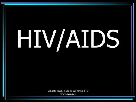 All information has been provided by www.aids.gov HIV/AIDS.