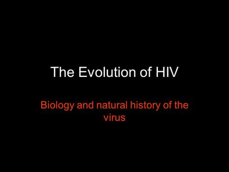 Biology and natural history of the virus
