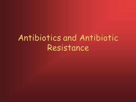 Antibiotics and Antibiotic Resistance. When were antibiotics discovered? 1928 by Alexander Fleming; Penicillin Fleming receiving Nobel Prize in 1945.