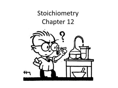 Stoichiometry Chapter 12. Stoichiometry STOY-KEE-AHM-EH-TREE – Founded by Jeremias Richter, a German chemist – Greek orgin stoikheion – element & metron.