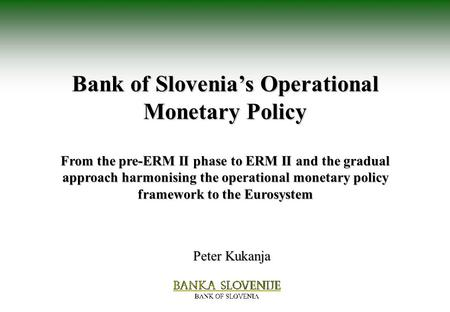 Bank of Slovenia's Operational Monetary Policy From the pre-ERM II phase to ERM II and the gradual approach harmonising the operational monetary policy.