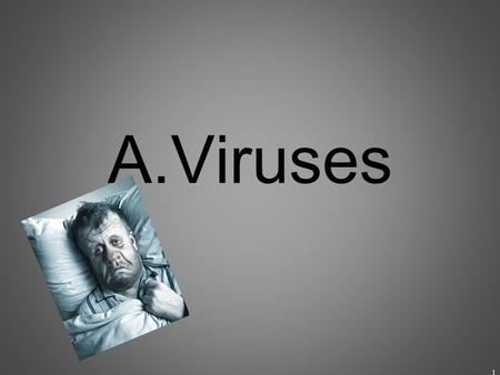 1 A.Viruses. 2 Are Viruses Living or Non-living?  Viruses are NOT living  They have some properties of life but not others  For example, viruses can.