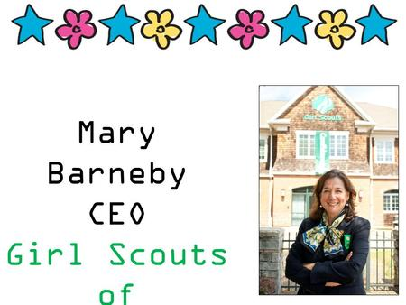 Mary Barneby CEO Girl Scouts of Connecticut. Juliette Gordon Low Founder, Girl Scouts of the USA.