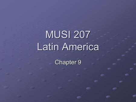 MUSI 207 Latin America Chapter 9. Latin American Music European Music cont. Chapter Presentation Socio-Cultural Heritage Relationship between Musical.