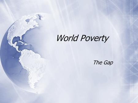 World Poverty The Gap. The scale of the problem  More than 1 billion people in the world live on less than one dollar a day.  Another 2.7 billion live.