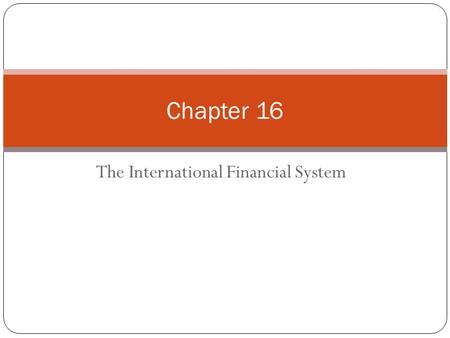 The International Financial System Chapter 16. Copyright © 2012 Pearson Education. All rights reserved. CHAPTER 16 The International Financial System.