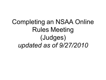 Completing an NSAA Online Rules Meeting (Judges) updated as of 9/27/2010.