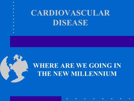 CARDIOVASCULAR DISEASE WHERE ARE WE GOING IN THE NEW MILLENNIUM.