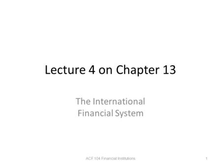 Lecture 4 on Chapter 13 The International Financial System