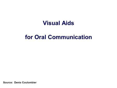 Visual Aids for Oral Communication Source: Denis Coulombier.
