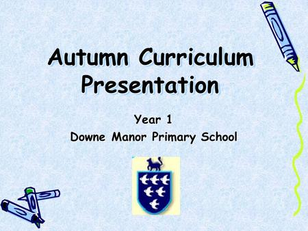 Autumn Curriculum Presentation Year 1 Downe Manor Primary School.