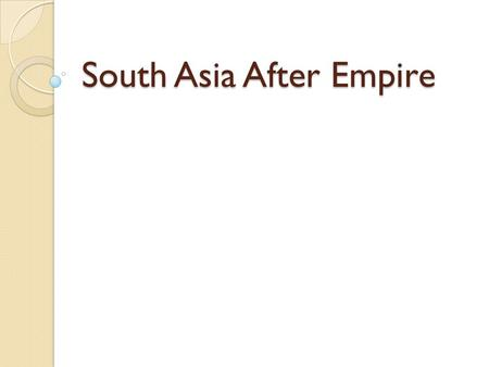 "South Asia After Empire. Increasing Nationalism in India British had encouraged nationalism between the 2 religions to ""divide and conquer"" which made."