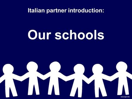 Italian partner introduction: Our schools. In Italy, primary school has 5 classes, from year 1 to year 5, with pupils aged from 6 to 11. In our institute.